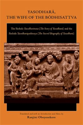 Yasodhar?, the Wife of the B?dhisattva: The Sinhala Yasodharavata (the Story of Yasodhar?) and the Sinhala Yasodharapadanaya (the Sacred Biography of 9781438428277