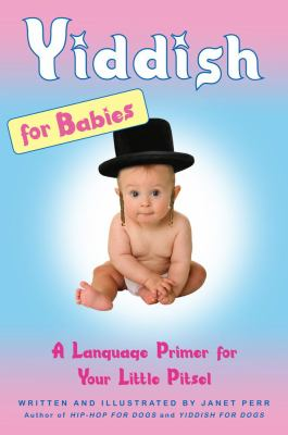 Yiddish for Babies: A Language Primer for Your Little Pitsel 9781439152829