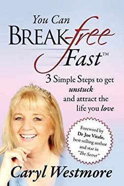 You Can Break-Free Fast: 3 Simple Steps to Get Unstuck and Attract the Life You Love 9781432740276