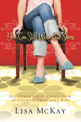 You Can Still Wear Cute Shoes: And Other Great Advice from an Unlikely Preacher's Wife 9781434767264