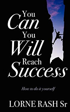 You Can You Will Reach Success: How to Do It Yourself 9781432736323