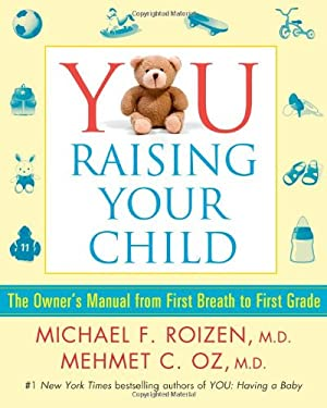 You Raising Your Child: The Owner's Manual from First Breath to First Grade 9781439109489