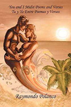 You and I Midst Poems and Verses: Tu y Yo Entre Poemas y Versos 9781432733476