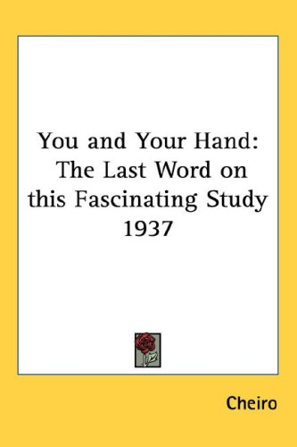 You and Your Hand: The Last Word on This Fascinating Study 1937 9781432614614