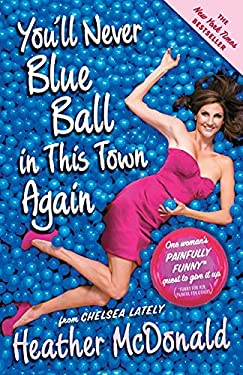 You'll Never Blue Ball in This Town Again: One Woman's Painfully Funny Quest to Give It Up 9781439176283