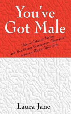 You've Got Male (Tales of Internet Dating and How Women Compromise Themselves to Have a Man in Their Life) 9781432703196