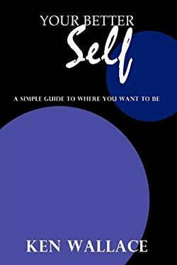Your Better Self: A Simple Guide to Where You Want to Be 9781438955131