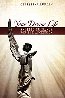Your Divine Life: Angelic Guidance for the Ascension 9781432741228
