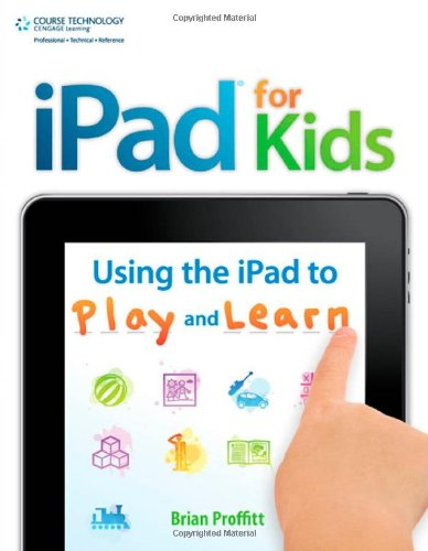 iPad for Kids: Using the iPad to Play and Learn 9781435460539