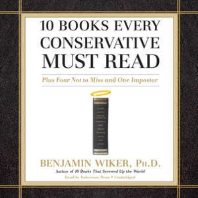 10 Books Every Conservative Must Read: Plus Four Not to Miss and One Imposter 9781441748799