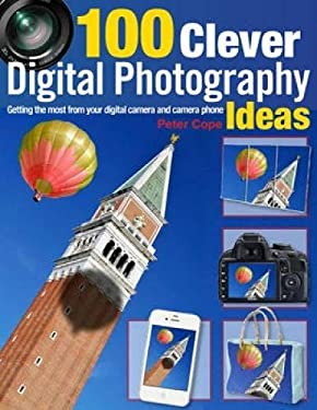 100 Clever Ways to Make the Most of Your Camera 9781446302163