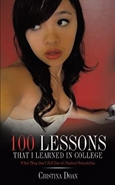 100 Lessons That I Learned in College: What They Don't Tell You at Student Orientation 9781449037529