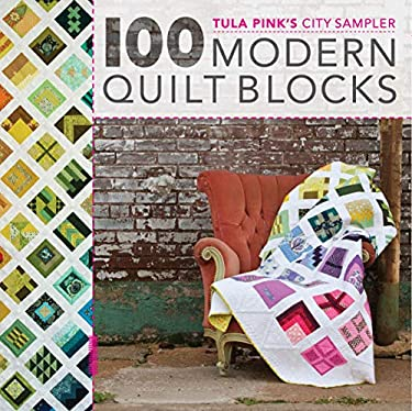 100 Quilt Blocks from the House of Tula Pink: Modern Blocks as Unique as You