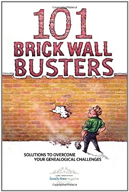 101 Brick Wall Busters: Solutions to Overcome Your Genealogical Challenges 9781440308901