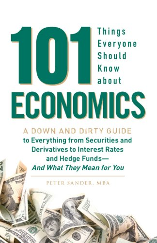101 Things Everyone Should Know about Economics: A Down and Dirty Guide to Everything from Securities and Derivatives to Interest Rates and Hedge Fund 9781440503504