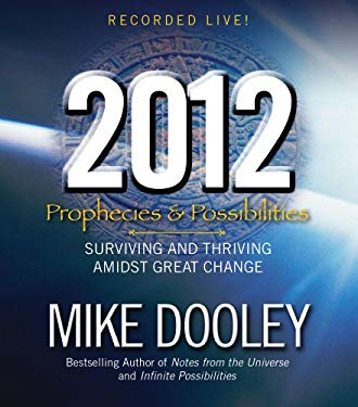 2012: Prophecies & Possibilities: Surviving and Thriving Amidst Great Change 9781442341739