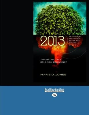 2013: The End of Days or a New Beginning?: Envisioning the World After the Events of 2012 (Easyread Large Edition) 9781442975972