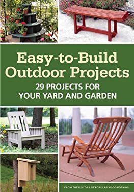 Easy-To-Build Outdoor Projects: 29 Projects for Your Yard and Garden 9781440326424