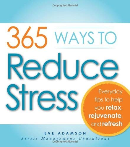 365 Ways to Reduce Stress: Everyday Tips to Help You Relax, Rejuvenate, and Refresh 9781440500251