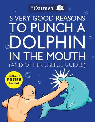 5 Very Good Reasons to Punch a Dolphin in the Mouth (and Other Useful Guides) [With Poster] 9781449401160