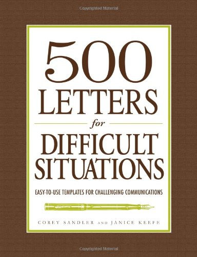 500 Letters for Difficult Situations: Easy-To-Use Templates for Challenging Communications 9781440500770