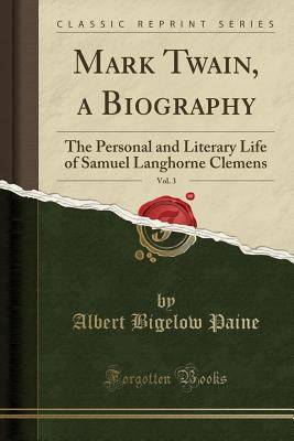 Mark Twain, a Biography: The Personal and Literary Life of Samuel Langhorne Clemens, Vol. 3 (Classic Reprint)