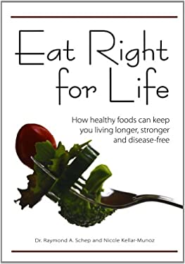 Eat Right for Life: How Healthy Foods Can Keep You Living Longer, Stronger and Disease-Free 9781440211324