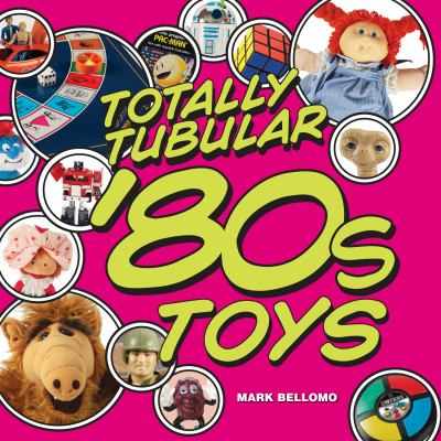 Totally Tubular '80s Toys 9781440212826