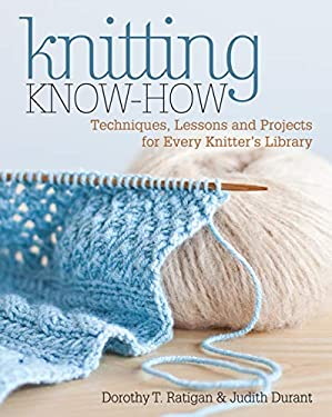 Knitting Know-How: Techniques, Lessons and Projects for Every Knitter's Library 9781440218194