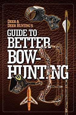 Deer & Deer Hunting's Guide to Better Bow-Hunting 9781440230820