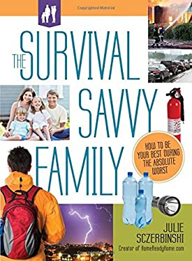 Survival Savvy Family: How to Be Your Best During the Absolute Worst