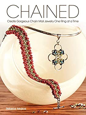 Chained: Create Gorgeous Chain Mail Jewelry One Ring at a Time 9781440303081
