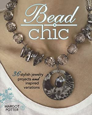 Bead Chic: 36 Stylish Jewelry Projects and Inspired Variations 9781440303159