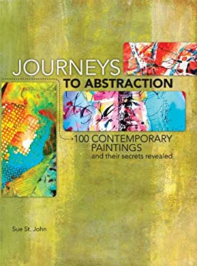 Journeys to Abstraction: 100 Contemporary Paintings and Their Secrets Revealed 9781440311437