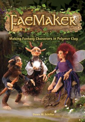 Faemaker: Making Fantasy Characters in Polymer Clay 9781440313660