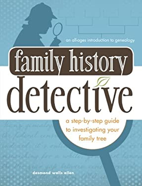 Family History Detective: A Step-By-Step Guide to Investigating Your Family Tree 9781440316876