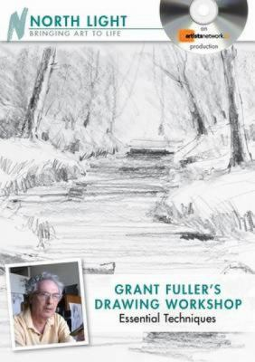 Grant Fuller's Drawing Workshop, Essential Techniques 9781440317019