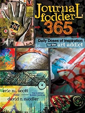 Journal Fodder 365: Daily Doses of Inspiration for the Art Addict 9781440318405