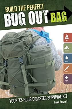 Build the Perfect Bug Out Bag: Your 72-Hour Disaster Survival Kit 9781440318740