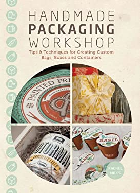 Handmade Packaging Workshop: Tips, Tools & Techniques for Creating Custom Bags, Boxes and Containers 9781440321207