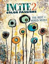 Incite 2: Color Passions (Incite: The Best of Mixed Media) 23651958