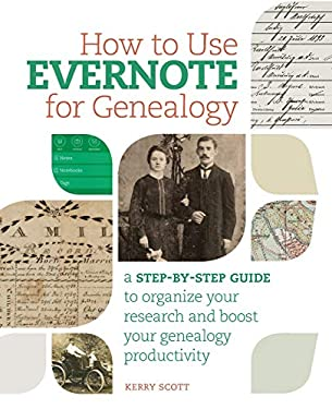How to Use Evernote for Genealogy : A Step-By-Step Guide to Organize Your Research and Boost Your Genealogy Productivity