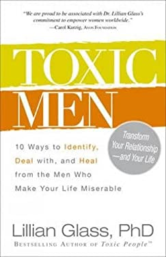 Toxic Men: 10 Ways to Identify, Deal With, and Heal from the Men Who Make Your Life Miserable 9781440500077