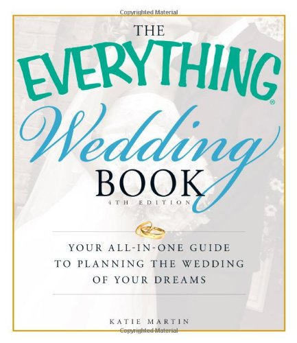The Everything Wedding Book: Your All-In-One Guide to Planning the Wedding of Your Dreams 9781440501562