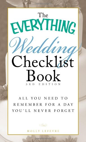 The Everything Wedding Checklist Book: All You Need to Remember for a Day You'll Never Forget 9781440501852