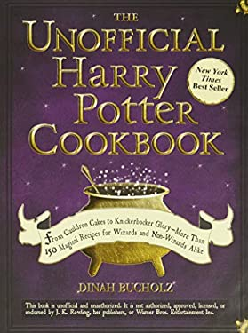 The Unofficial Harry Potter Cookbook: From Cauldron Cakes to Knickerbocker Glory--More Than 150 Magical Recipes for Wizards and Non-Wizards Alike 9781440503252