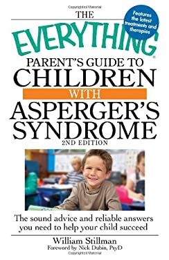 The Everything Parent's Guide to Children with Asperger's Syndrome: The Sound Advice and Reliable Answers You Need to Help Your Child Succeed 9781440503948