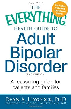 The Everything Health Guide to Adult Bipolar Disorder: A Reassuring Guide for Patients and Families 9781440504051