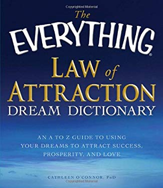 The Everything Law of Attraction Dream Dictionary: An A to Z Guide to Using Your Dreams to Attract Success, Prosperity, and Love 9781440504662