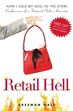 Retail Hell: How I Sold My Soul to the Store: Confessions of a Tortured Sales Associate